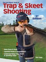 The Gun Digest Book of Trap & Skeet Shooting - Rick Sapp