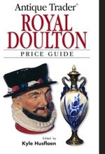 Antique Trader Royal Doulton Price Guide - Kyle Husfloen