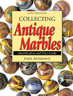Collecting Antique Marbles : Identification and Price Guide - Paul Baumann