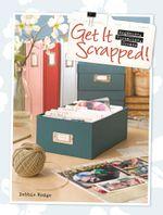 Get It Scrapped! : Organize, Visualize, Create - Debbie Hodge