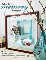 Modern Memory Keeper : A New Approach To Scrapbooking Your Family Legacy - Ronee Parsons