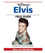 Warman's Elvis Field Guide : Values and Identification - Paul Kennedy