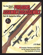 The Gun Digest Book of Firearms Assembly/Disassembly Part IV - Centerfire Rifles : Centerfire Rifles - 2nd Edition - J. B. Wood
