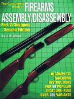 The Gun Digest Book of Firearms Assembly/Disassembly Part V - Shotguns : Shotguns 2nd Editon - J B Wood