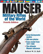 Mauser Military Rifles of the World, 4th Edition - Robert Ball
