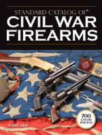 Standard Catalog of Civil War Firearms - John F. Graf
