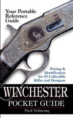 Winchester Pocket Guide : Identification & Pricing for 50 Collectible Rifles and Shotguns - Ned Schwing
