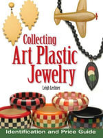 Collecting Art Plastic Jewelry : Identification and Price Guide - Leigh Leshner