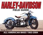 Harley-Davidson Field Guide : All-American Bikes 1903-2004 - Doug Mitchel