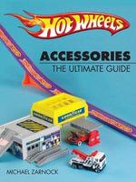 Hot Wheels Accessories : The Ultimate Guide - Michael Zarnock