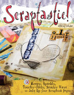 Scraptastic! : 50 Messy, Sparkly, Touch-Feely, Snazzy Ways to Jazz Up Your Scrapbook Pages - Ashley Calder