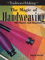 The Magic of Handweaving : The Basics and Beyond - Sigrid Piroch