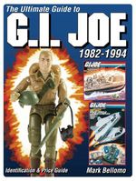 The Ultimate Guide to G.I. Joe 1982-1994 - Mark Bellomo