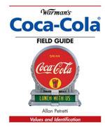 Warman's Coca-Cola Field Guide : Values and Identification - Allan Petretti