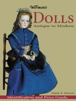 Warman's Collectible Dolls : Antique to Modern - Mark Moran