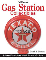 Warman's Gas Station Collectibles : Identification and Price Guide - Mark F. Moran