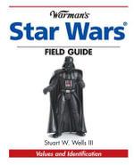 Warman's Star Wars Field Guide : Values and Identification - Stuart Wells