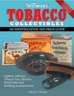 Warman's Tobacco Collectibles : An Identification and Price Guide - Mark Moran