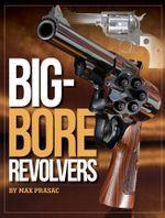 Big-Bore Revolvers - Max Prasac