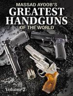 Massad Ayoob's Greatest Handguns of the World : v. II - Massad Ayoob