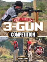 Complete Guide to 3-Gun Competition - Chad Adams