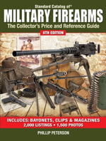 Standard Catalog of Military Firearms : The Collector's Price and Reference Guide - Philip Peterson