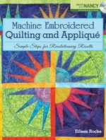 Machine Embroidered Quilting and Appliqu : Simple Steps for Revolutionary Results - Eileen Roche