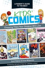 A Parent's Guide to the Best Kid's Comics : Choosing Titles Your Children Will Love - Scott Robins