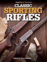 Gun Digest Presents Classic Sporting Rifles - Terry Wieland
