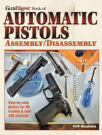 Gun Digest Book of Automatic Pistols : Assembly/Disassembly - Kevin Muramatsu