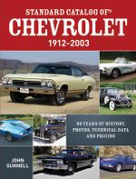 Standard Catalog of Chevrolet, 1912-2003 : 90 Years of History, Photos, Technical Data and Pricing - John Gunnell