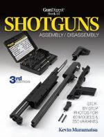 Gun Digest Book of Shotguns Assembly/disassembly - Kevin Muramatsu