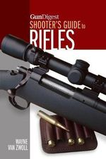 Gun Digest Shooter's Guide to Rifles - Wayne Van Zwoll