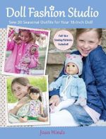 Doll Fashion Studio : Sew 20 Seasonal Outfits for Your 18-Inch Doll - Joan Hinds