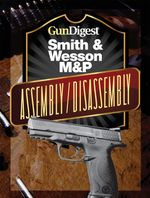 Gun Digest Smith & Wesson M&p Assembly/Disassembly Instructions - J. B. Wood