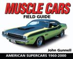 Muscle Cars Field Guide : American Supercars 1960-2000 - John Gunnell