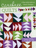 Carefree Quilts : A Free-Style Twist on Classic Designs - Joy-Lily Joy-Lily
