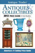 Antique Trader Antiques & Collectibles Price Guide 2013 - Eric Bradley