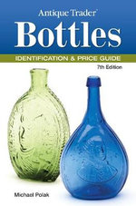 Antique Trader Bottles Identification & Price Guide - Michael Polak