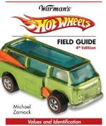 Hot Wheels Field Guide : Values and Identification - Michael Zarnock