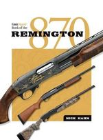 Gun Digest Book of the Remington 870 - Nick Hahn
