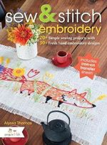 Sew and Stitch Embroidery : 25 Simple Sewing Projects and 25 Hand Embroiderery Designs - Alyssa Thomas