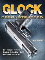 Glock Deconstructed - Patrick Sweeney