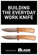 Building the Everyday Work Knife : Build Your First Knife Using Simple Knife Making Tools and Methods - Joe Kertzman