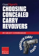 Gun Digest's Choosing Concealed Carry Revolvers Eshort : Revolvers vs. Semi-Autos & How to Choose the Best Concealed Carry Revolver. - Grant Cunningham
