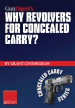 Gun Digest's Why Revolvers for Concealed Carry? Eshort : Why Would Someone Choose Concealed Carry Revolvers Over Semi-Automatics? - Grant Cunningham