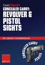 Gun Digest's Revolver & Pistol Sights for Concealed Carry Eshort : Laser Sights for Pistols & Effective Sight Pictures for Revolver Shooting. - Grant Cunningham