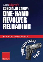 Gun Digest's One-Hand Revolver Reloading Concealed Carry Eshort : One-Hand Revolver Reloading Is a Critical Self-Defense Technique. - Grant Cunningham