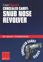 Gun Digest's Concealed Carry - Snub Nose Revolver : Snub Nose Revolver Tips for Accuracy & Concealed Carry. Learn How to Shoot a Snub Nose Pistol - Grant Cunningham