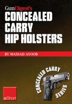 Gun Digest's Concealed Carry Hip Holsters Eshort : Choose the Best Concealed Carry Holster for Your Hip, Without Slip. - Massad Ayoob